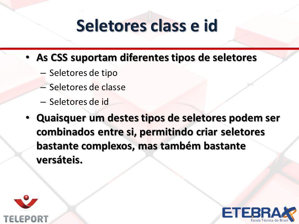 Seletores class e id As CSS suportam diferentes tipos de seletores