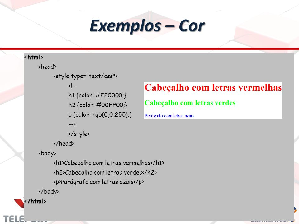 Exemplos – Cor <html> <head> <style type= text/css >