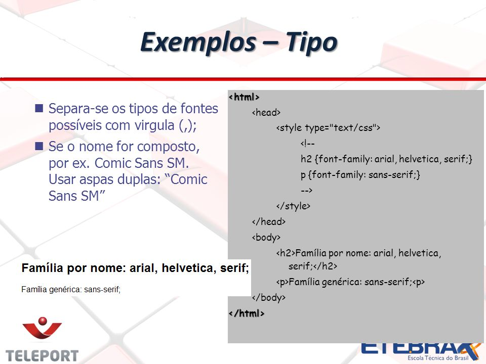 Exemplos – Tipo <html> <head> <style type= text/css > <!-- h2 {font-family: arial, helvetica, serif;}