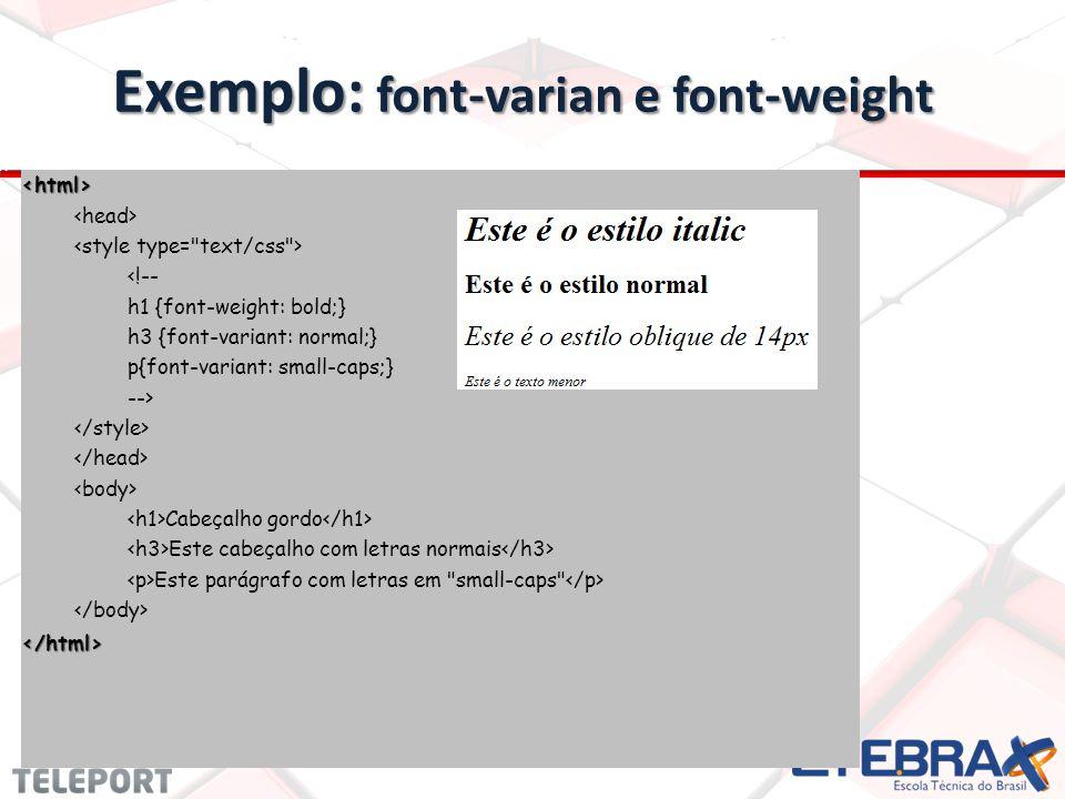 Exemplo: font-varian e font-weight