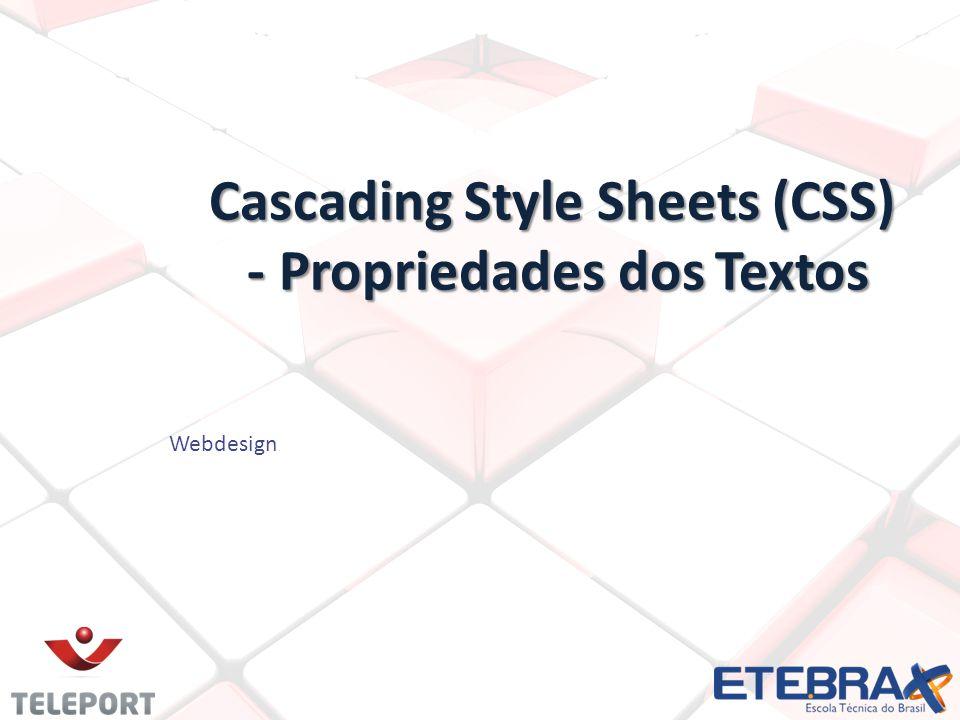 Cascading Style Sheets (CSS) - Propriedades dos Textos