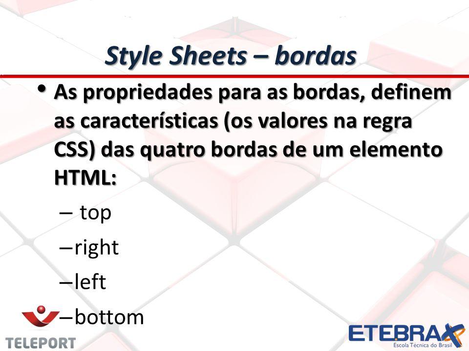 Style Sheets – bordas As propriedades para as bordas, definem as características (os valores na regra CSS) das quatro bordas de um elemento HTML:
