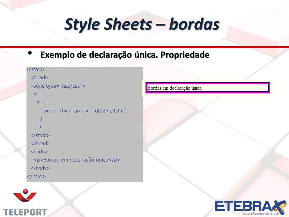 Style Sheets – bordas Exemplo de declaração única. Propriedade