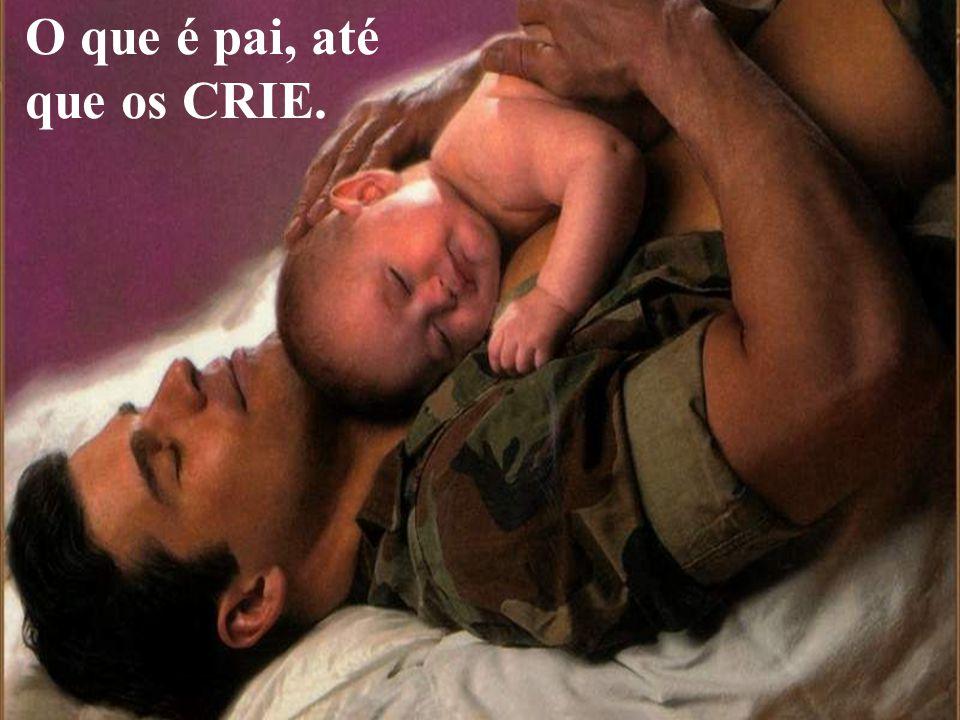 O que é pai, até que os CRIE.
