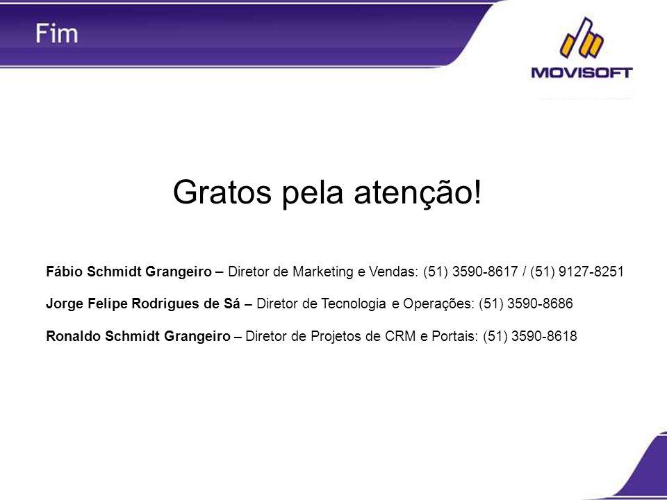 Gratos pela atenção! Fábio Schmidt Grangeiro – Diretor de Marketing e Vendas: (51) 3590-8617 / (51) 9127-8251.