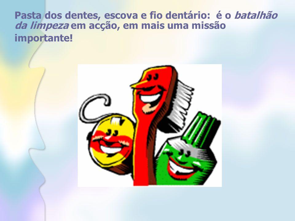 Pasta dos dentes, escova e fio dentário: é o batalhão da limpeza em acção, em mais uma missão importante!
