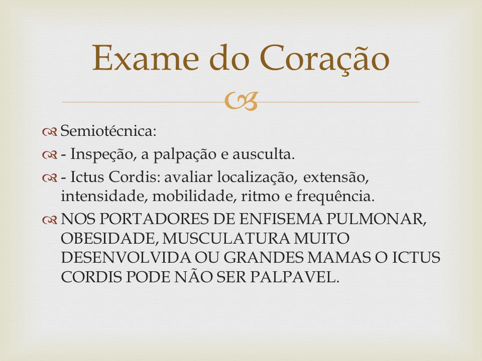 Exame do Coração Semiotécnica: - Inspeção, a palpação e ausculta.