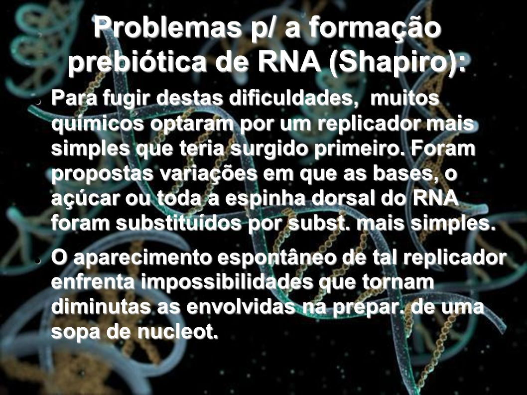 Problemas p/ a formação prebiótica de RNA (Shapiro):