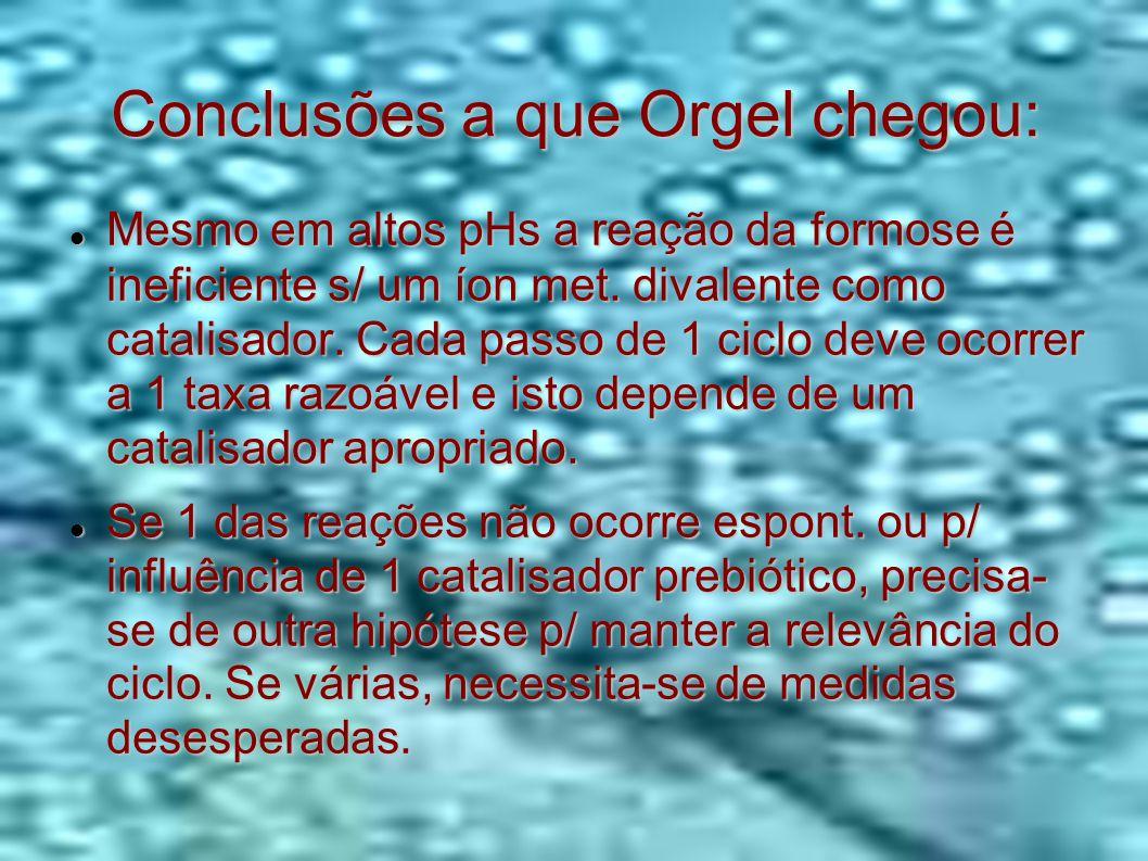 Conclusões a que Orgel chegou: