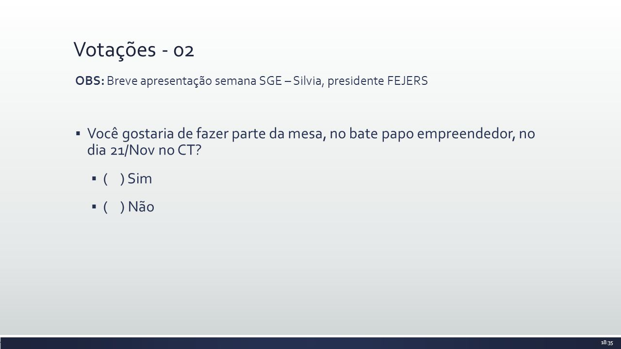 Votações - 02 OBS: Breve apresentação semana SGE – Silvia, presidente FEJERS.