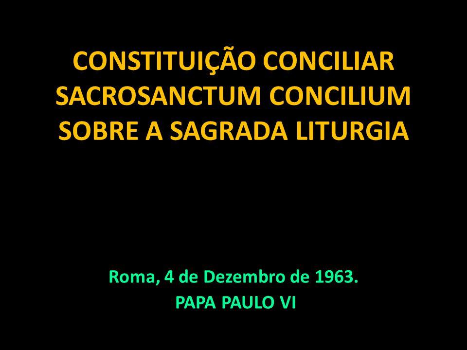 CONSTITUIÇÃO CONCILIAR SACROSANCTUM CONCILIUM SOBRE A SAGRADA LITURGIA