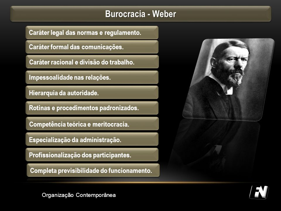 Burocracia - Weber Caráter legal das normas e regulamento.