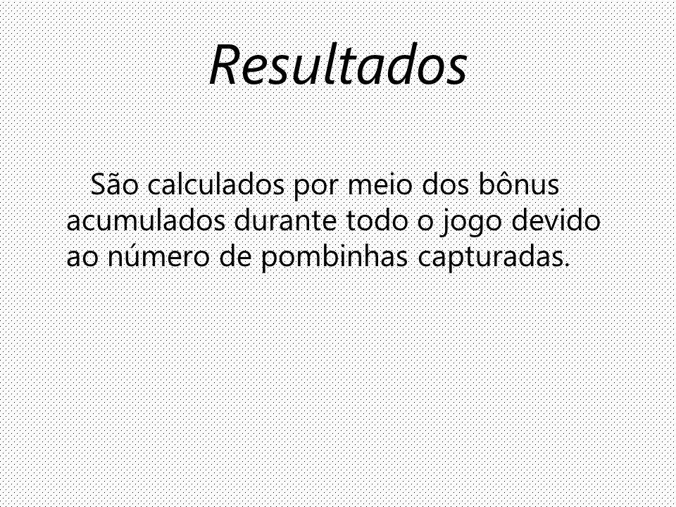 Resultados São calculados por meio dos bônus acumulados durante todo o jogo devido ao número de pombinhas capturadas.