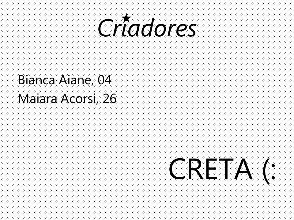 Criadores Bianca Aiane, 04 Maiara Acorsi, 26 CRETA (: