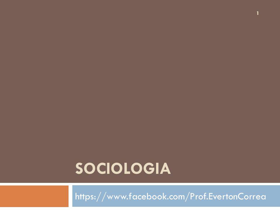 Sociologia https://www.facebook.com/Prof.EvertonCorrea