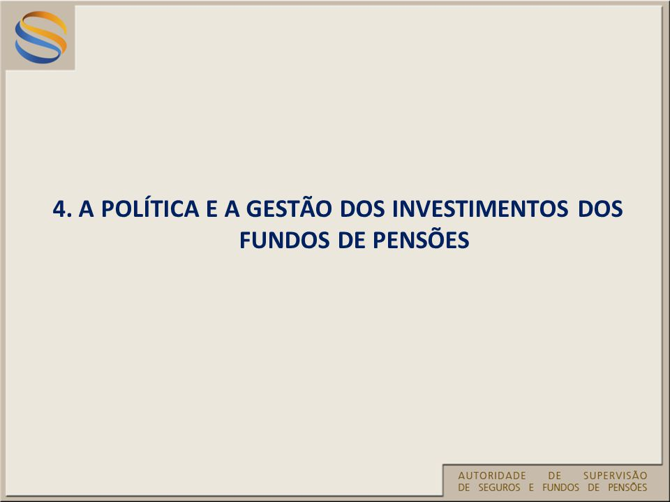 4. A POLÍTICA E A GESTÃO DOS INVESTIMENTOS DOS FUNDOS DE PENSÕES