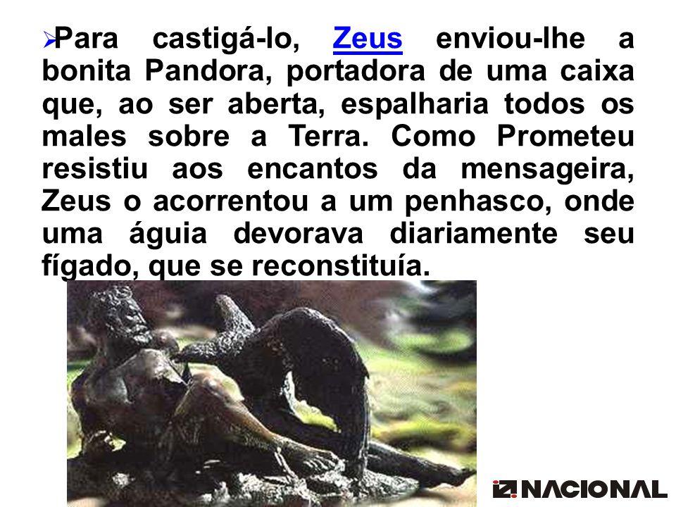 Para castigá-lo, Zeus enviou-lhe a bonita Pandora, portadora de uma caixa que, ao ser aberta, espalharia todos os males sobre a Terra.
