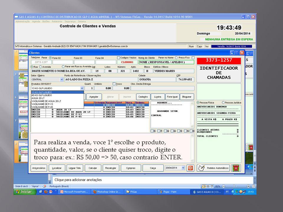 Para realiza a venda, voce 1º escolhe o produto, quantidade, valor, se o cliente quiser troco, digite o troco para: ex.: R$ 50,00 => 50, caso contrario ENTER.