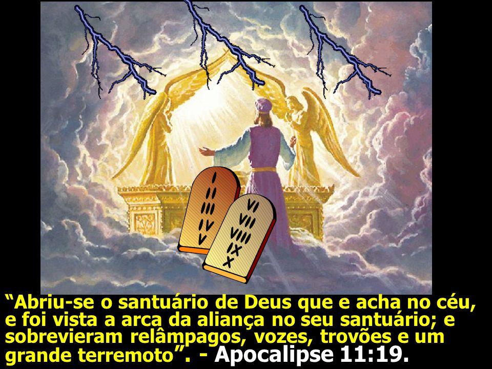 Abriu-se o santuário de Deus que e acha no céu, e foi vista a arca da aliança no seu santuário; e sobrevieram relâmpagos, vozes, trovões e um grande terremoto .