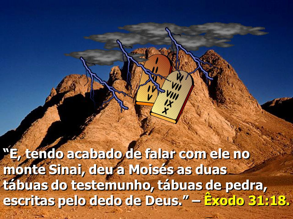 E, tendo acabado de falar com ele no monte Sinai, deu a Moisés as duas