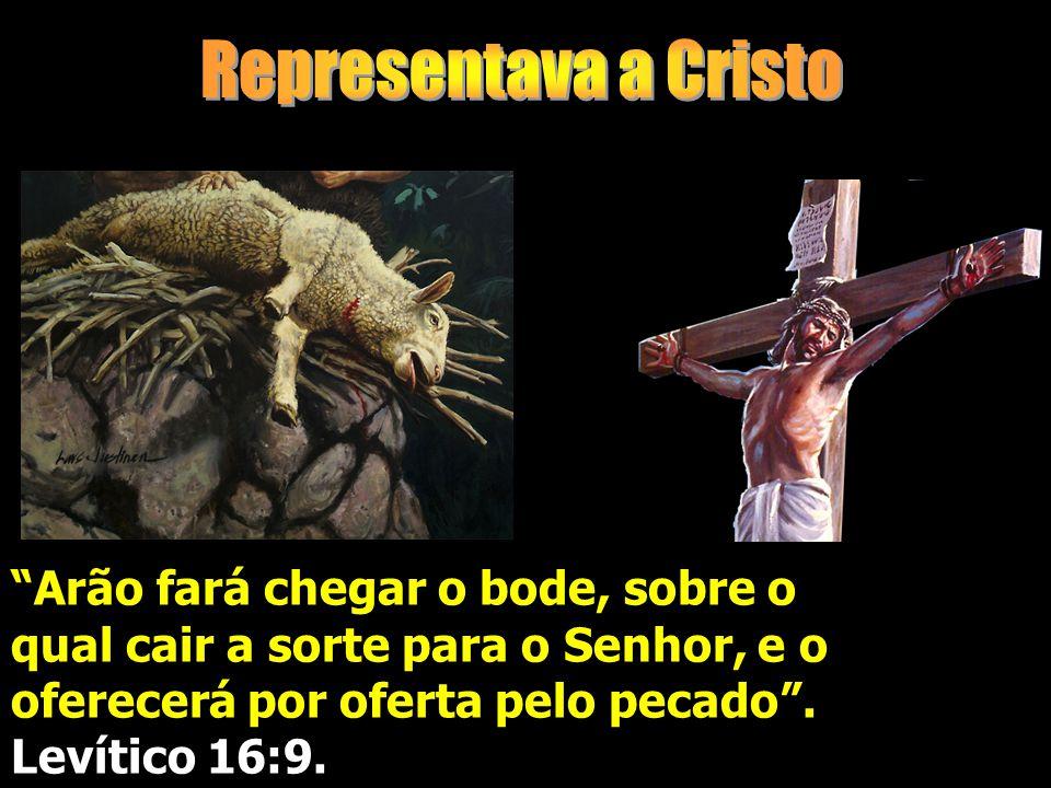 Representava a Cristo Arão fará chegar o bode, sobre o qual cair a sorte para o Senhor, e o oferecerá por oferta pelo pecado .