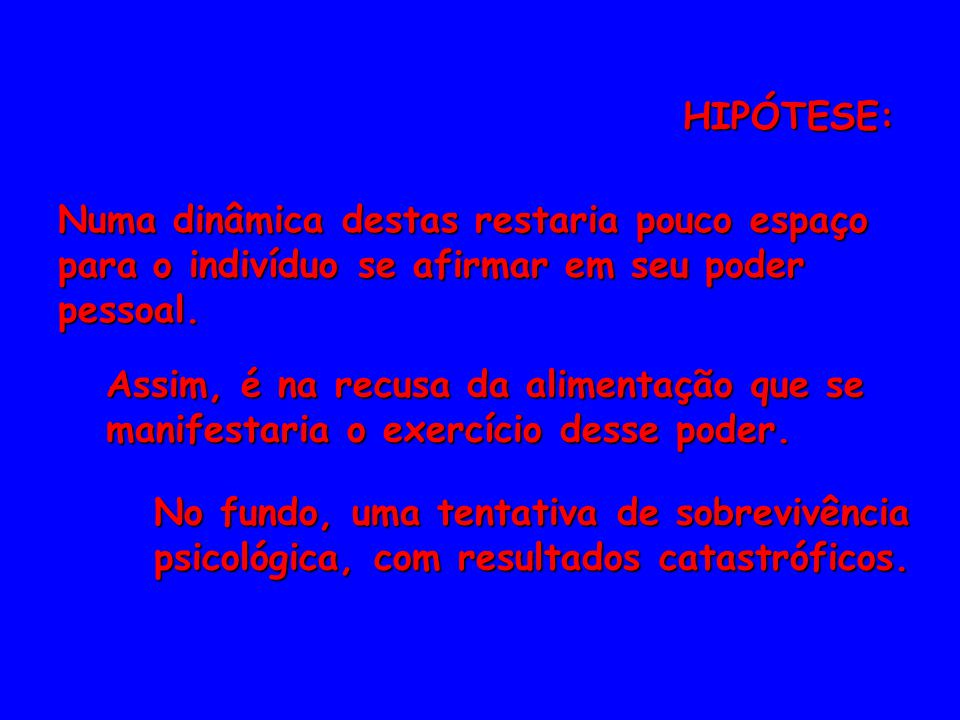 HIPÓTESE: Numa dinâmica destas restaria pouco espaço para o indivíduo se afirmar em seu poder pessoal.