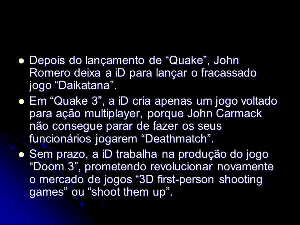 Depois do lançamento de Quake , John Romero deixa a iD para lançar o fracassado jogo Daikatana .