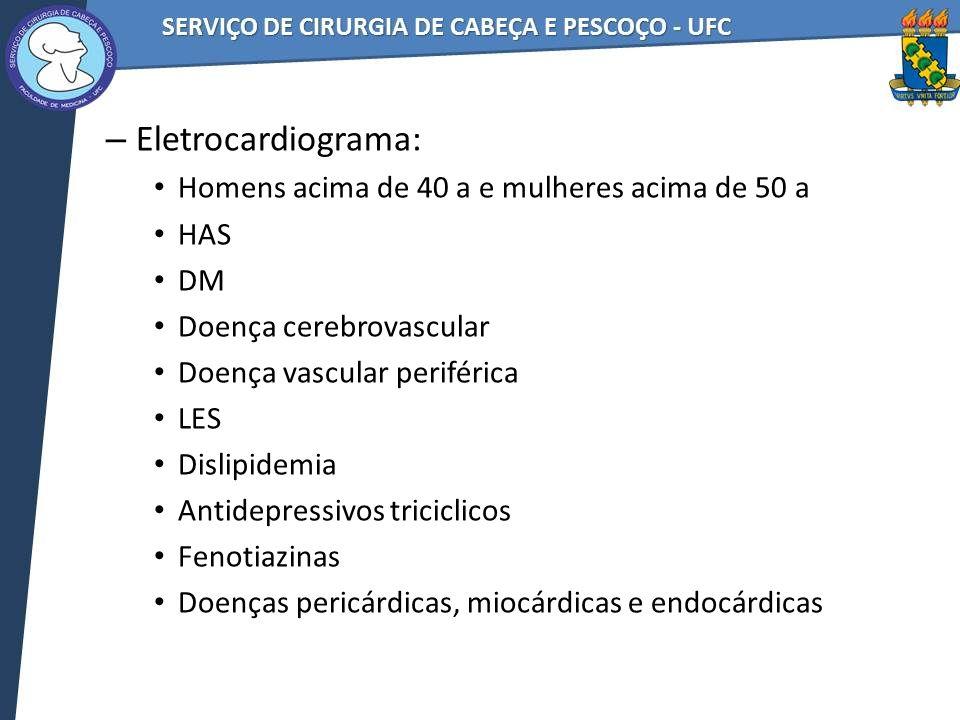 Eletrocardiograma: Homens acima de 40 a e mulheres acima de 50 a HAS