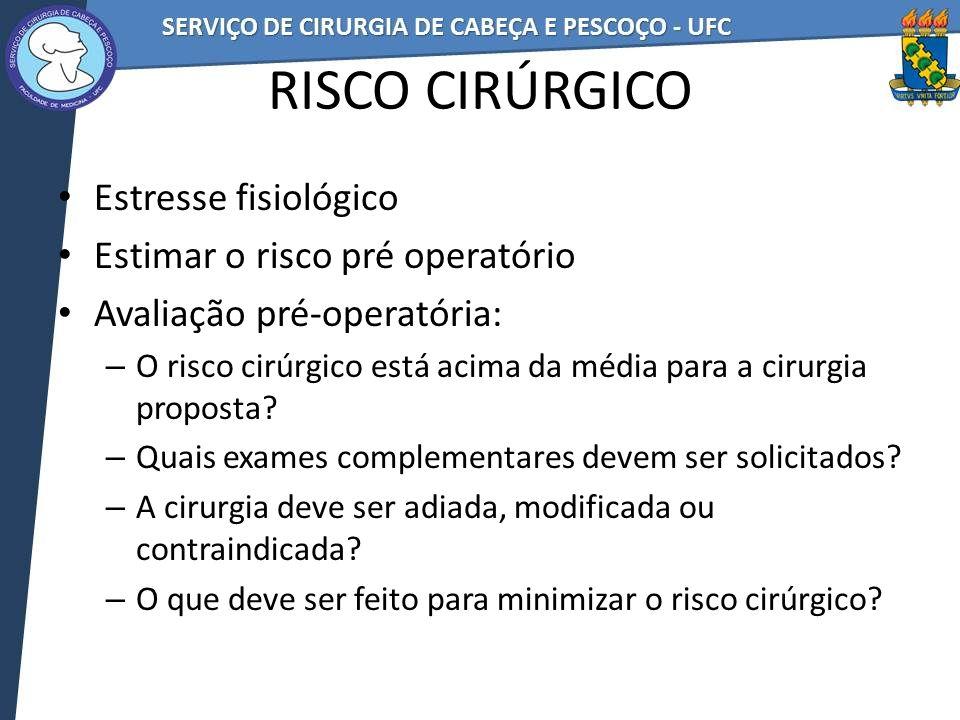 RISCO CIRÚRGICO Estresse fisiológico Estimar o risco pré operatório