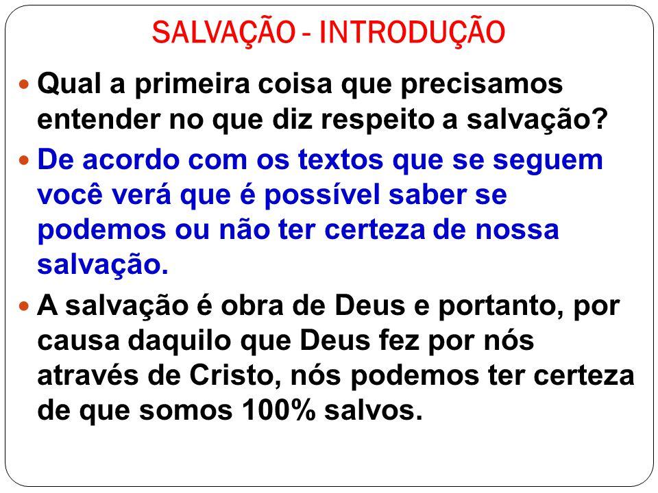 SALVAÇÃO - INTRODUÇÃO Qual a primeira coisa que precisamos entender no que diz respeito a salvação
