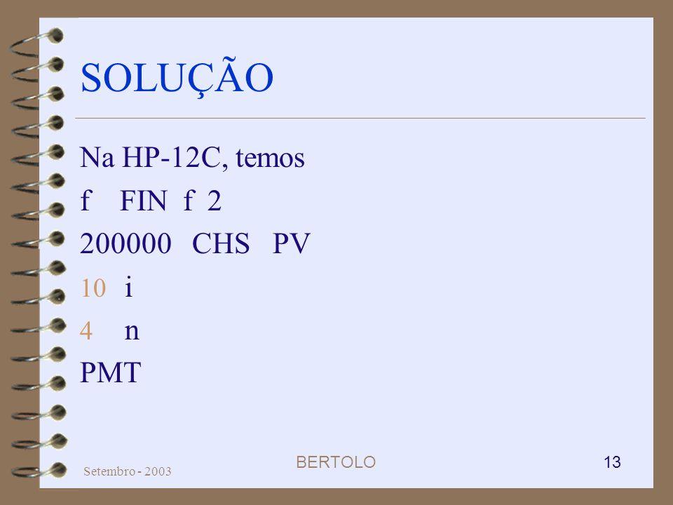 SOLUÇÃO Na HP-12C, temos f FIN f 2 200000 CHS PV i n PMT