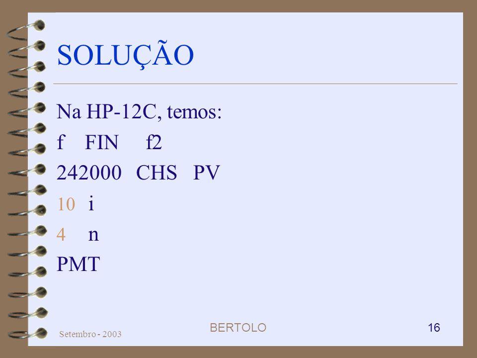 SOLUÇÃO Na HP-12C, temos: f FIN f2 242000 CHS PV i n PMT