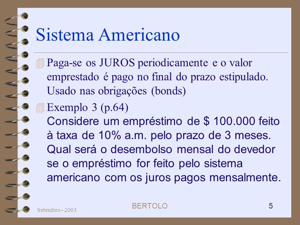 Sistema Americano Paga-se os JUROS periodicamente e o valor emprestado é pago no final do prazo estipulado. Usado nas obrigações (bonds)