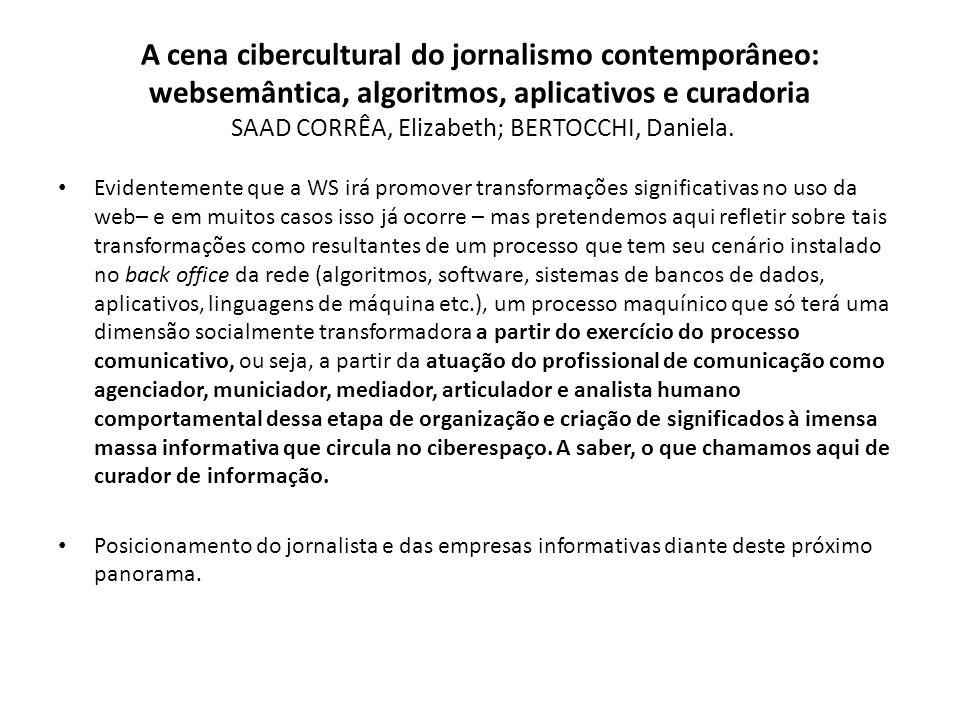 A cena cibercultural do jornalismo contemporâneo: websemântica, algoritmos, aplicativos e curadoria SAAD CORRÊA, Elizabeth; BERTOCCHI, Daniela.
