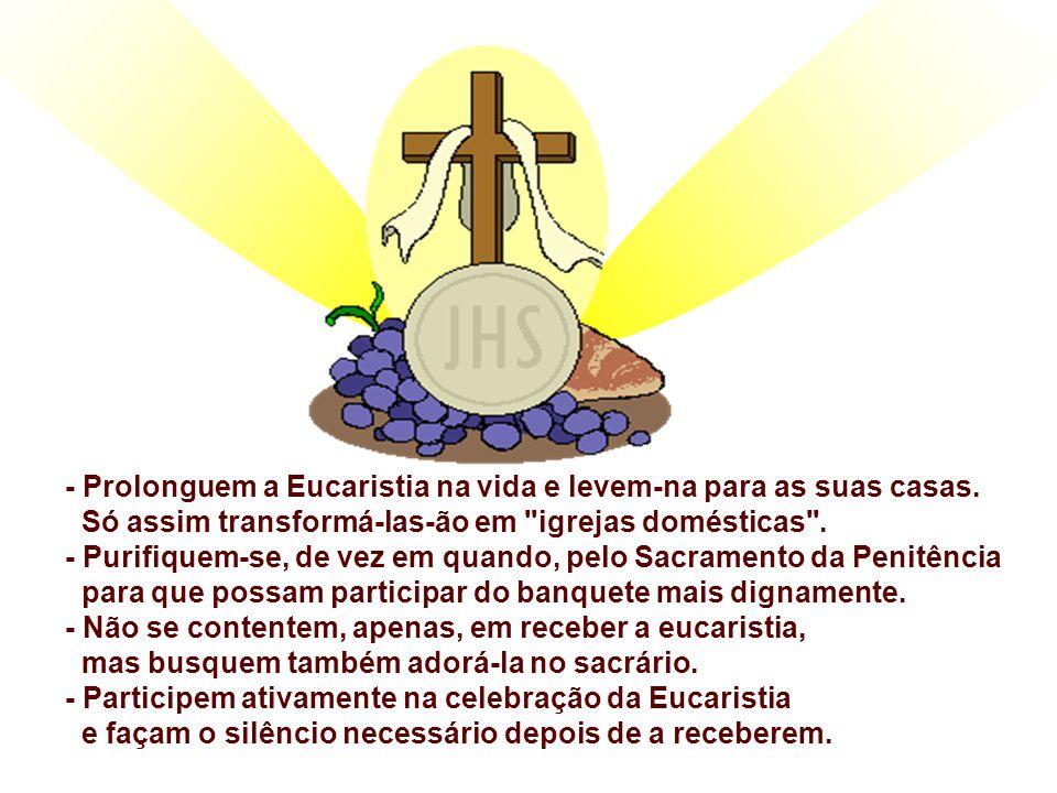 - Prolonguem a Eucaristia na vida e levem-na para as suas casas.