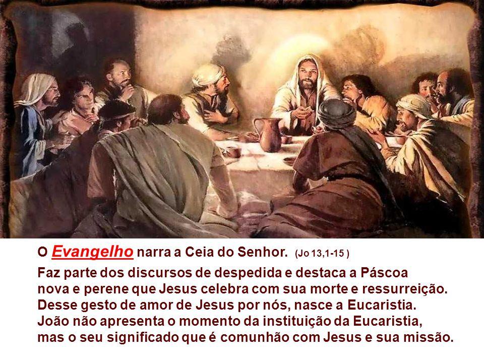 O Evangelho narra a Ceia do Senhor. (Jo 13,1-15 )