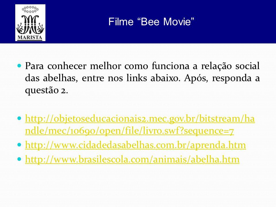 Filme Bee Movie Para conhecer melhor como funciona a relação social das abelhas, entre nos links abaixo. Após, responda a questão 2.