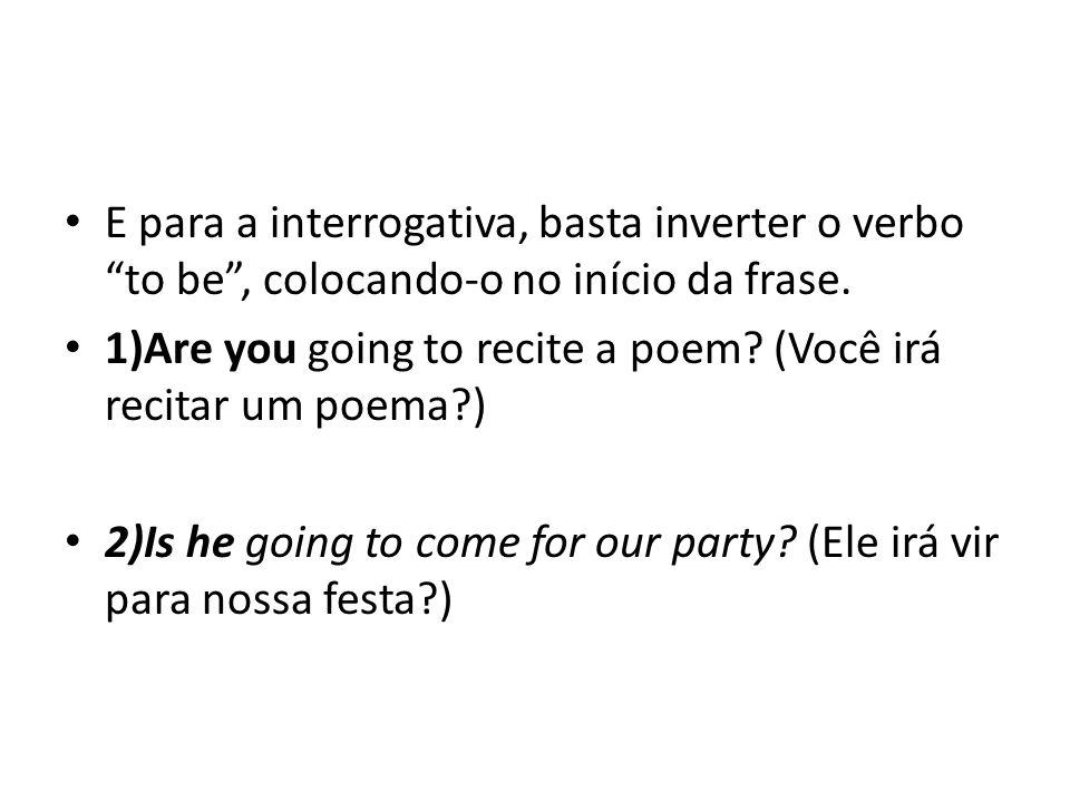 E para a interrogativa, basta inverter o verbo to be , colocando-o no início da frase.