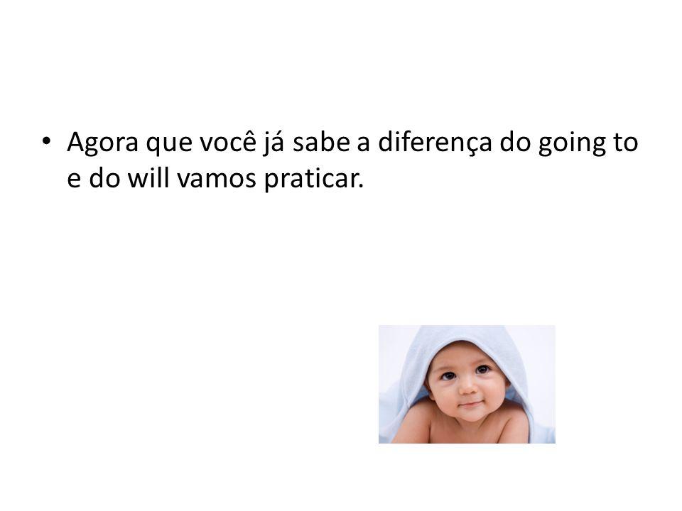 Agora que você já sabe a diferença do going to e do will vamos praticar.