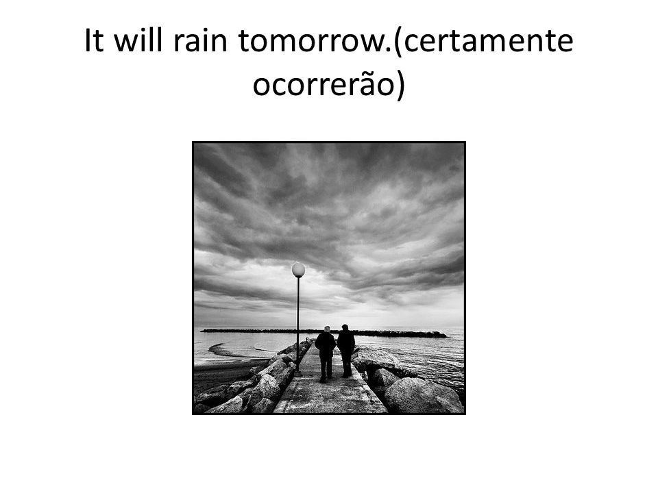 It will rain tomorrow.(certamente ocorrerão)