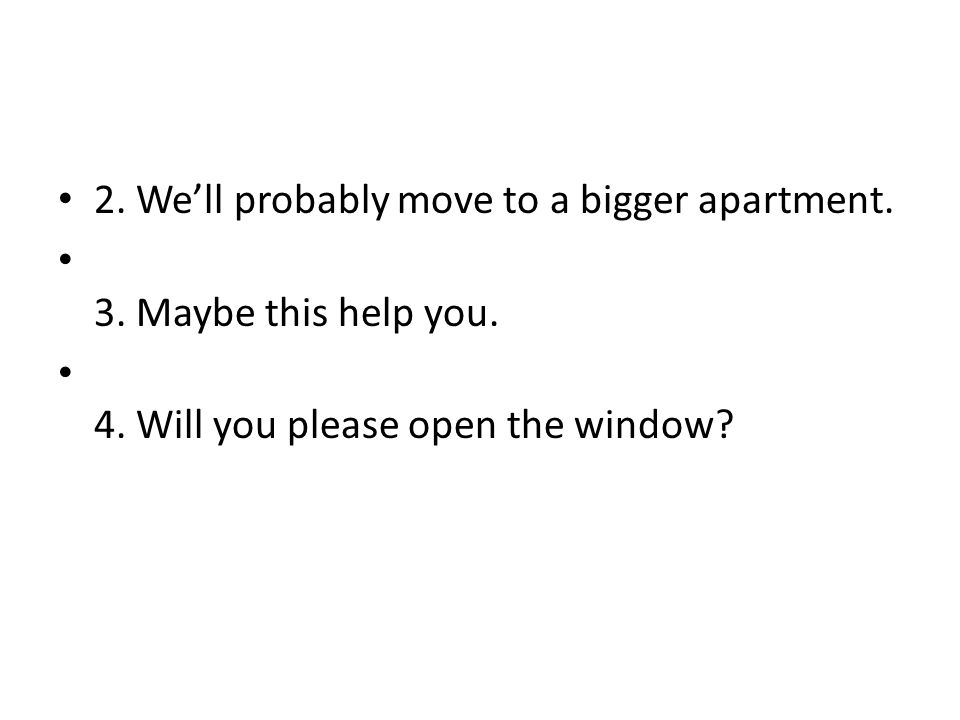 2. We'll probably move to a bigger apartment.