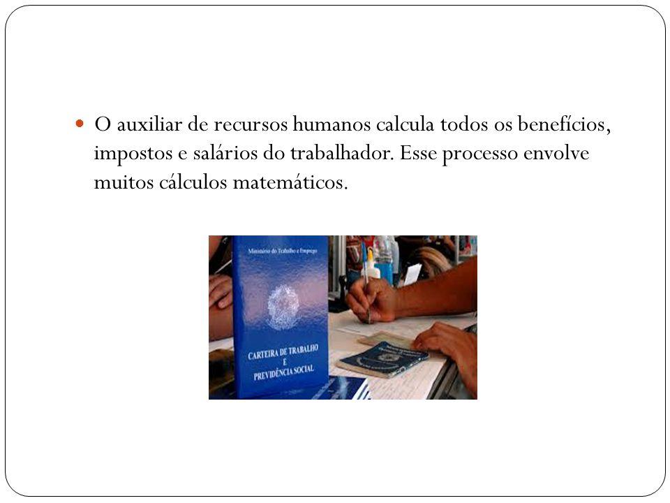 O auxiliar de recursos humanos calcula todos os benefícios, impostos e salários do trabalhador.
