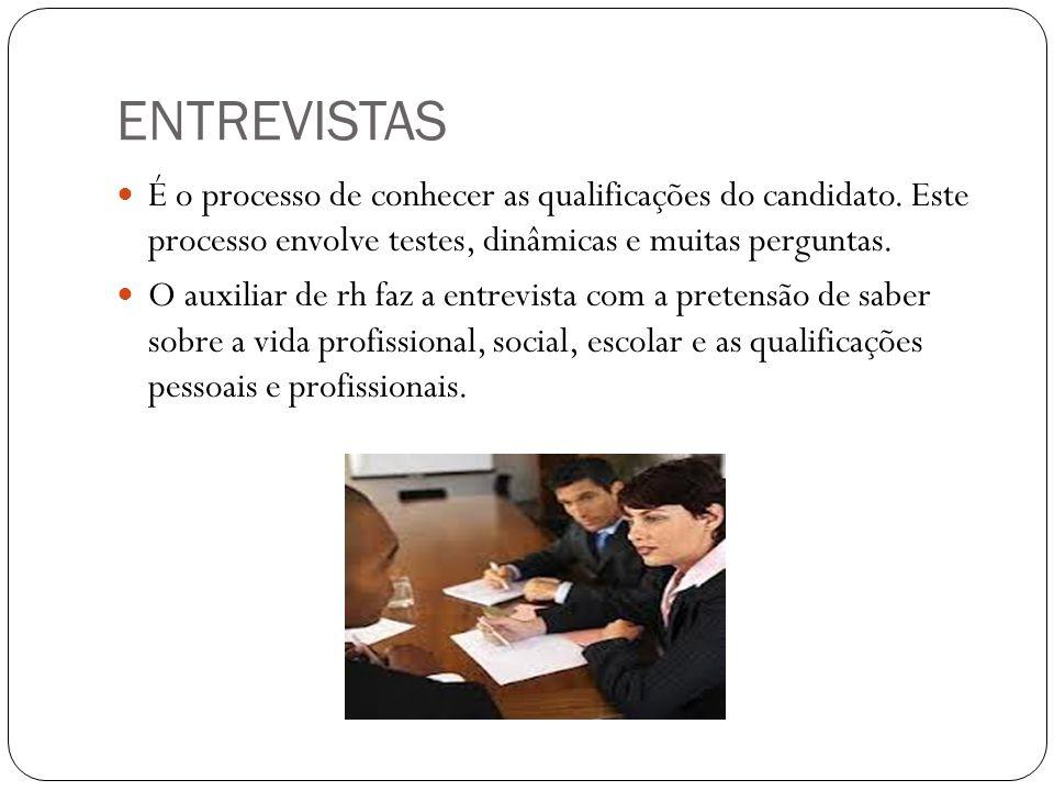 ENTREVISTAS É o processo de conhecer as qualificações do candidato. Este processo envolve testes, dinâmicas e muitas perguntas.