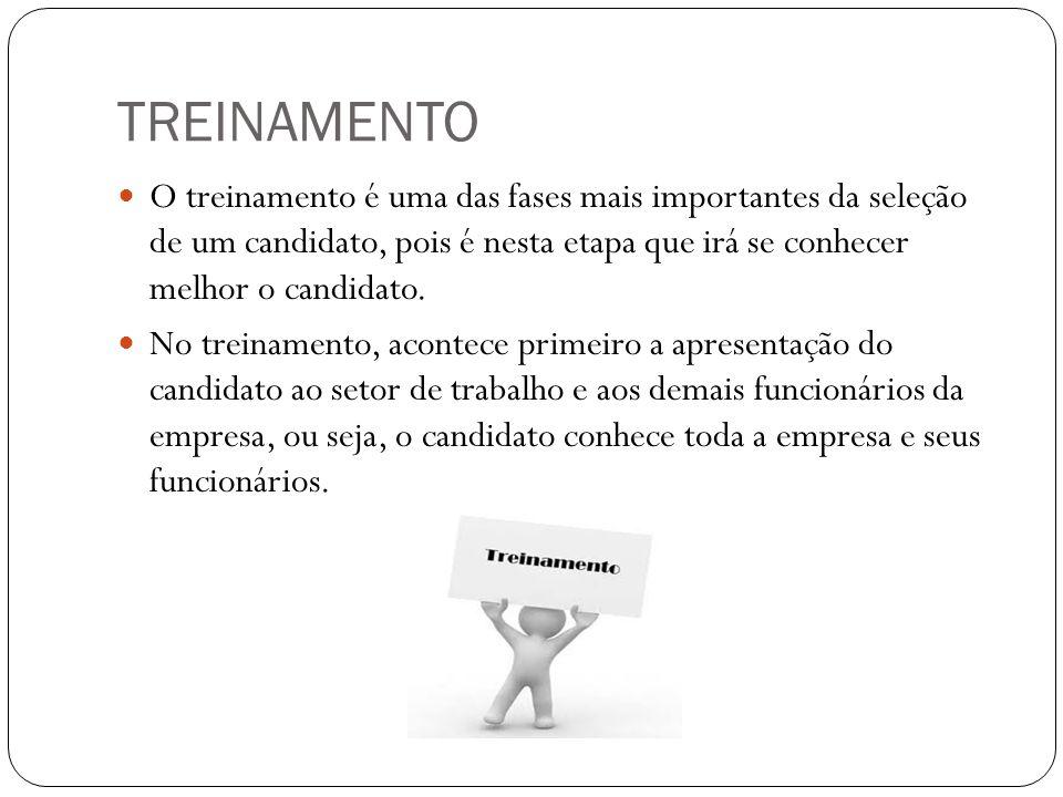 TREINAMENTO O treinamento é uma das fases mais importantes da seleção de um candidato, pois é nesta etapa que irá se conhecer melhor o candidato.