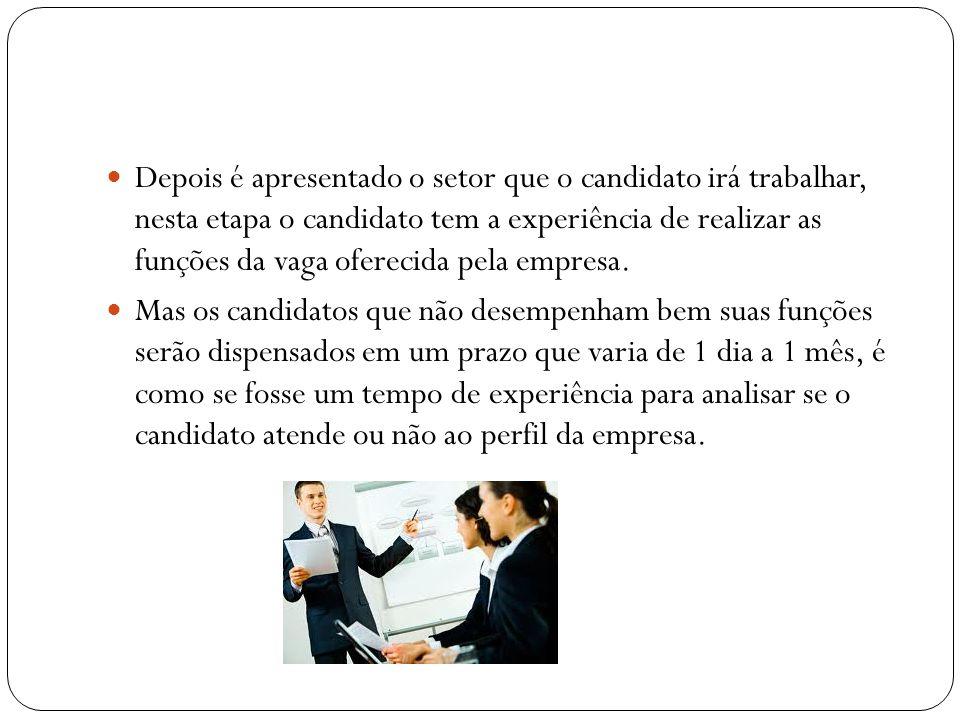 Depois é apresentado o setor que o candidato irá trabalhar, nesta etapa o candidato tem a experiência de realizar as funções da vaga oferecida pela empresa.