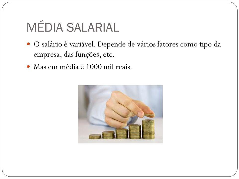 MÉDIA SALARIAL O salário é variável. Depende de vários fatores como tipo da empresa, das funções, etc.