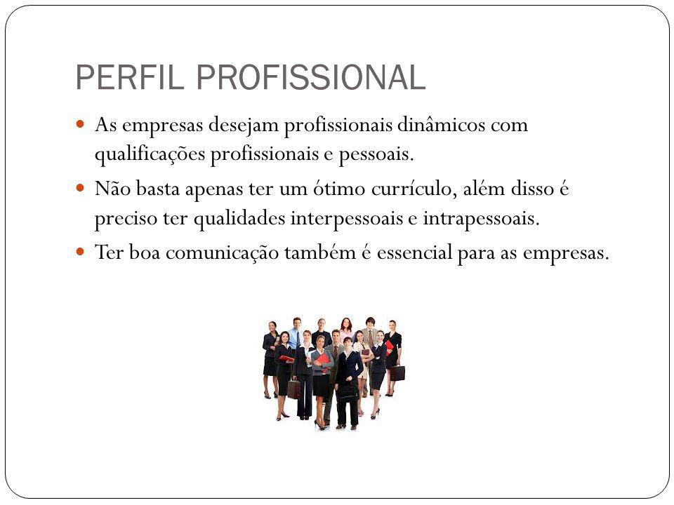 PERFIL PROFISSIONAL As empresas desejam profissionais dinâmicos com qualificações profissionais e pessoais.