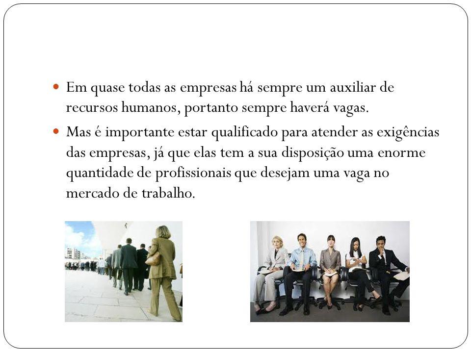 Em quase todas as empresas há sempre um auxiliar de recursos humanos, portanto sempre haverá vagas.