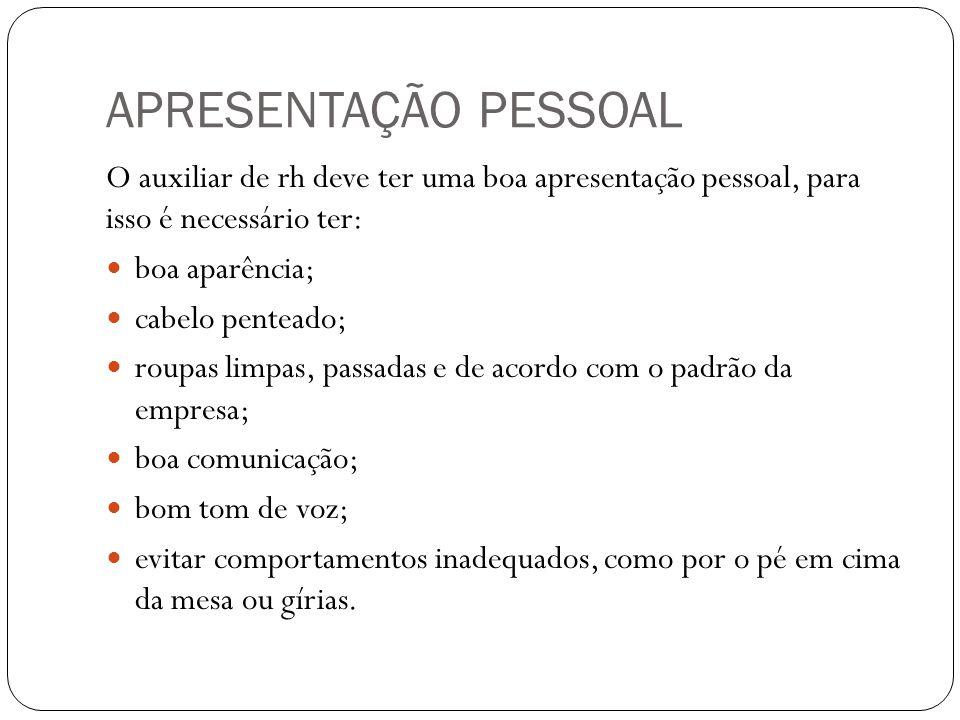 APRESENTAÇÃO PESSOAL O auxiliar de rh deve ter uma boa apresentação pessoal, para isso é necessário ter:
