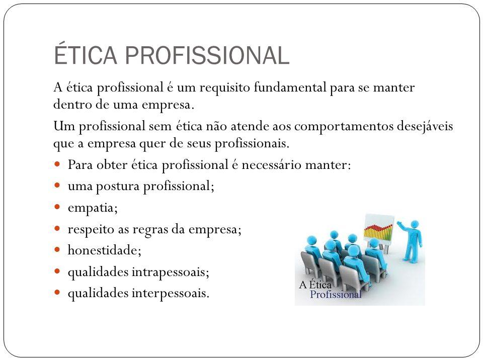 ÉTICA PROFISSIONAL A ética profissional é um requisito fundamental para se manter dentro de uma empresa.